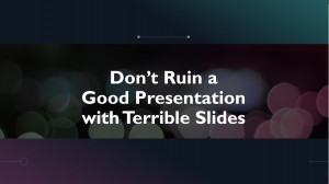 Don't ruin a good presentation with terrible slides